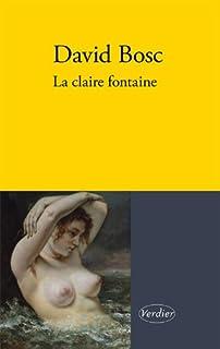 La claire fontaine : roman, Bosc, David