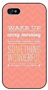 iPhone 4 / 4s Wake up every morning with the thought that something wonderful is about to happen - Black plastic case / Inspirational and motivational life quotes / SURELOCK AUTHENTIC