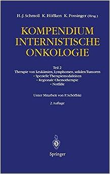 Book Kompendium Internistische Onkologie: Teil 2: Therapie von Leukämien, Lymphomen, soliden Tumoren, Spezielle Therapiemodalitäten, Regionale Chemotherapie, Notfälle