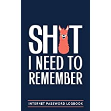 Shit I Need To Remember: Internet Password Logbook: A Password Log Book, Journal & Notebook for Disorganized People