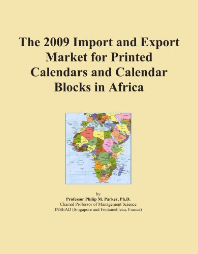 The 2009 Import and Export Market for Printed Calendars and Calendar Blocks in Africa by ICON Group International, Inc.