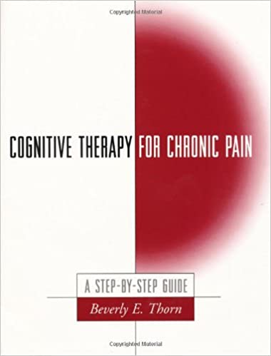 Cognitive Therapy for Chronic Pain: A Step-by-Step Guide ...