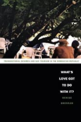 What's Love Got to Do with It?: Transnational Desires and Sex Tourism in the Dominican Republic (Latin America Otherwise) by Denise Brennan (2004-05-14)
