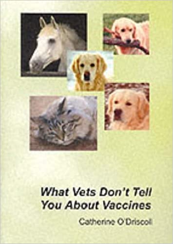 What Vets Don't Tell You About Vaccines by Catherine O'Driscoll (1998-08-02)