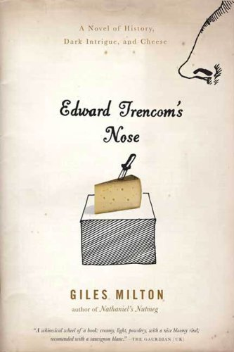 Edward Trencoms Nose: A Novel of History, Dark Intrigue and Cheese