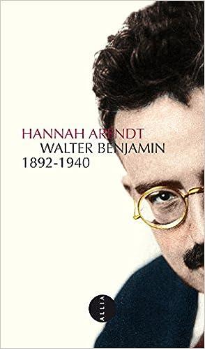 Walter Benjamin - Hannah Arendt