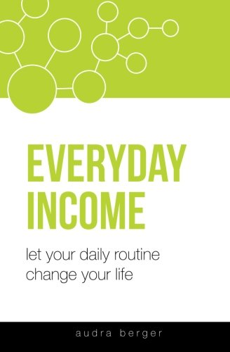 Everyday Income: Let Your Daily Routine Change Your Life
