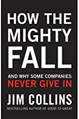 How the Mighty Fall: And Why Some Companies Never Give In by Jim Collins (2009-06-04)