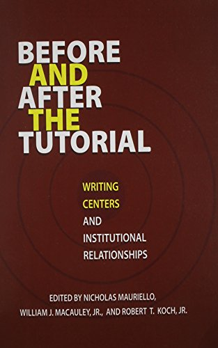 Before and After the Tutorial: Writing Centers and Institutional Relationships (Research and Teaching in Rhetoric and Composition)