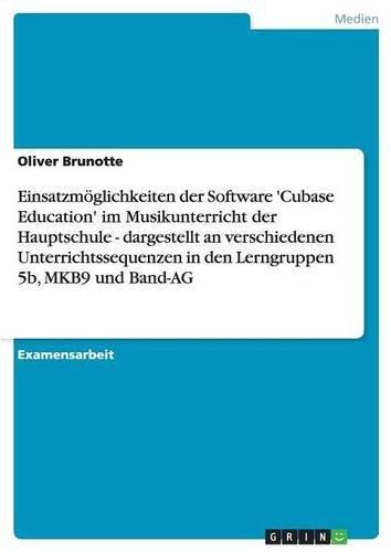Download Einsatzmöglichkeiten Der Software 'cubase Education' Im Musikunterricht Der Hauptschule - Dargestellt an Verschiedenen Unterrichtssequenzen in Den Lerngruppen 5b, Mkb9 Und Band-AG (German Edition) ebook