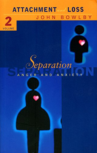 Separation: Anxiety and anger: Attachment and loss Volume 2: Separation - Anxiety and Anger Vol 2 (Attachment & Loss)
