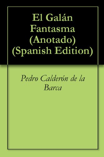 El Galán Fantasma (Anotado) (Spanish Edition) by [Calderón de la Barca