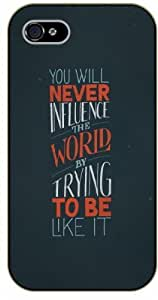 For Iphone 5C Case Cover You will never influence the world by trying to be like it - Black plastic case / Inspirational and motivational life quotes / AUTHENTIC