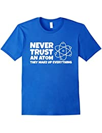 Science T shirt Never trust an atom They make up everything