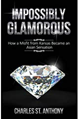 Impossibly Glamorous: How a Misfit from Kansas Became an Asian Sensation Paperback