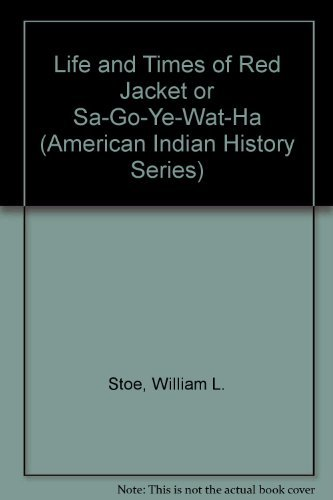 (Life and Times of Red Jacket or Sa-Go-Ye-Wat-Ha (American Indian History Series))