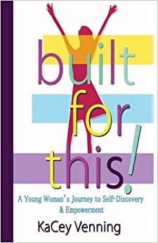 Book Built For This: A Young Woman's Journey to Self-Discovery and Empowerment by KaCey Venning (2016-03-04)