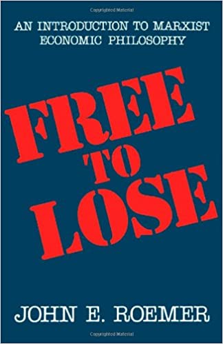 Free to Lose: An Introduction to Marxist Economic Philosophy, Roemer, John E.