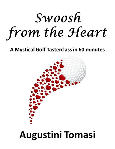 Swoosh from the Heart: A Mystical Golf Tasterclass in 60 minutes (Giftbook Edition 1)