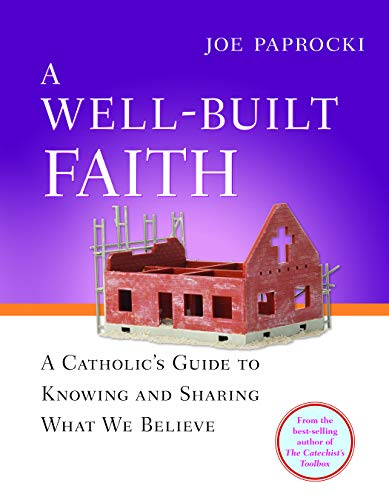 A Well-Built Faith: A Catholic's Guide to Knowing and Sharing What We Believe (Toolbox Series)