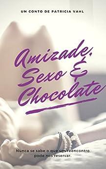 Amizade, Sexo e Chocolate por [Vahl, Patrícia]