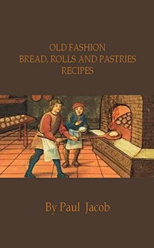Old Fashion Bread, Roll and Pastries Recipes by [Jacob, Paul]