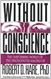 Without Conscience: The Disturbing World of the Psychopaths Among Us 1st (first) edition