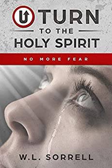 U Turn to the Holy Spirit: No More Fear by [Sorrell, W. L.]