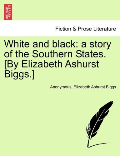 Download White and black: a story of the Southern States. [By Elizabeth Ashurst Biggs.] pdf