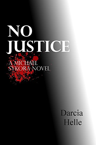 Book: No Justice (A Michael Sykora Novel) by Darcia Helle