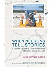 When Neurons Tell Stories A Layman's Guide to the Neuroscience of Mental Illness and Health