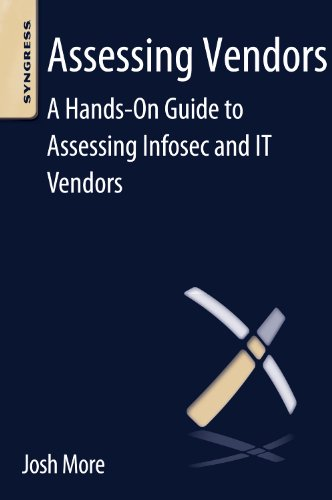 Assessing Vendors: A Hands-On Guide to Assessing Infosec and IT Vendors by Josh More, Publisher : Syngress