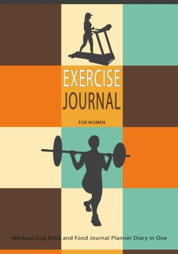 Exercise Journal For Women : Workout Log Book & Food Journal Planner Diary In One: Get Fit In 2018 and Beyond With This Handy Exercise Journal Notebook (Fitness Journals 2018) (Volume 6)