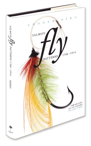 Salmon Fly Patterns 1766 - 1914: Volume three (The History of Fly Fishing)