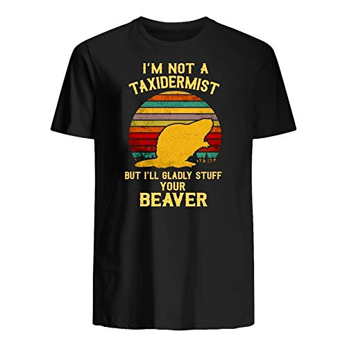 I'm not a taxidermist but i'll gladly stuff your beaver Short-Sleeve, Ladies Short, Unisex Tank, Heavy Blend Hoodie, Sweatshirt