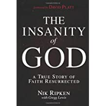 Insanity of God, The: A True Story of Faith Resurrected