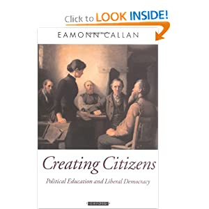 Creating Citizens: Political Education and Liberal Democracy Eamonn Callan