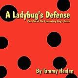 A Ladybug's Defense, Tammy Healan, 1462644597