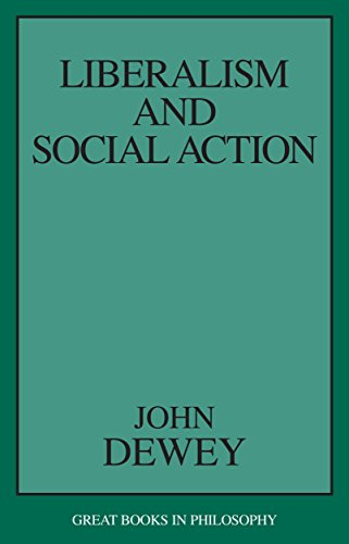 Liberalism and Social Action (Great Books in Philosophy)