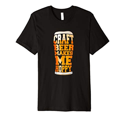 Craft Beer Makes Me Hoppy Funny Pint Glass T-Shirt (Make Craft Beer)