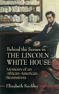 [(Behind the Scenes in the Lincoln White House: Memoirs of an African-American Seamstress)] [Author: Elizabeth H. Keckley] published on (September, 2006)