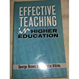 Effective Teaching in Higher Education, George Brown and Madeleine Atkins, 0416090826