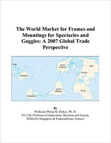 The World Market for Frames and Mountings for Spectacles and Goggles ...