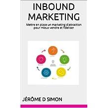 INBOUND MARKETING: Mettre en place un marketing d'attraction pour mieux vendre et fideliser (French Edition)