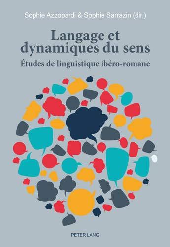Langage et dynamiques du sens: Études de linguistique ibéro-romane (French and Spanish Edition)...