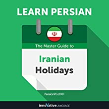 Learn Persian: The Master Guide to Iranian Holidays for Beginners Audiobook by Innovative Language Learning LLC Narrated by PersianPod101.com