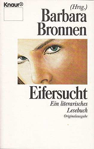 Eifersucht - Das Ungeheuer mit den grünen Augen: Ein literarisches Lesebuch (Knaur Taschenbücher. Romane, Erzählungen)