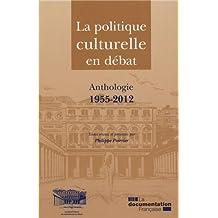 La politique culturelle en débat : Anthologie, 1955-2012