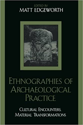 Ethnographies of Archaeological Practice: Cultural Encounters, Material Transformations (Worlds of Archaeology)