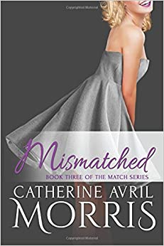 Book Mismatched (The Match Series) (Volume 3) by Catherine Avril Morris (2016-02-17)